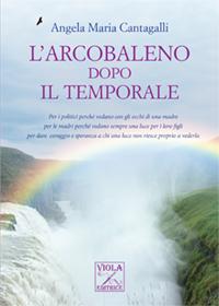 Angela Cantagalli - L'arcobaleno dopo la tempesta